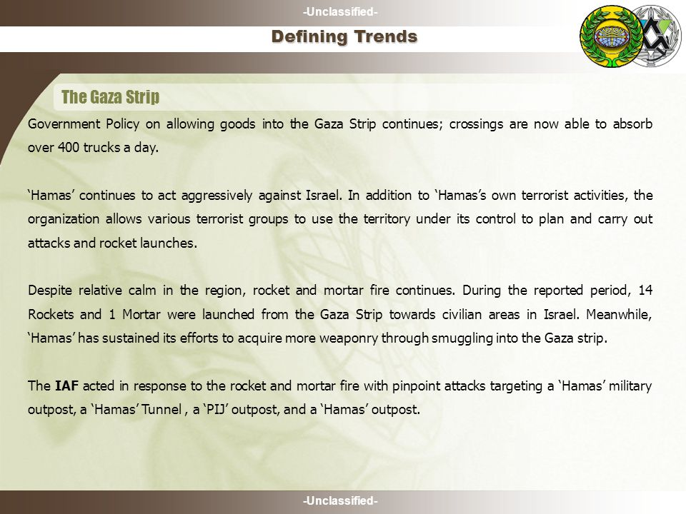 -Unclassified- The Gaza Strip Defining Trends Government Policy on allowing goods into the Gaza Strip continues; crossings are now able to absorb over