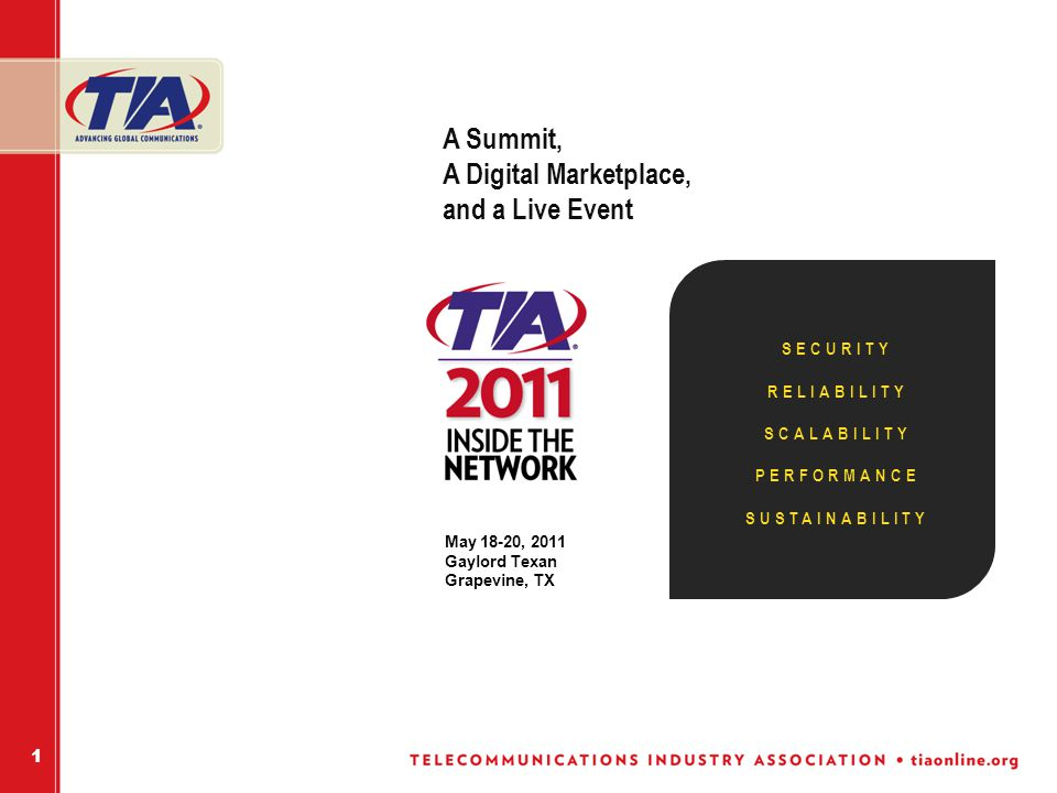 May 18-20, 2011 Gaylord Texan Grapevine, TX A Summit, A Digital Marketplace, and a Live Event 1 SECURITY RELIABILITY SCALABILITY PERFORMANCE SUSTAINABILITY