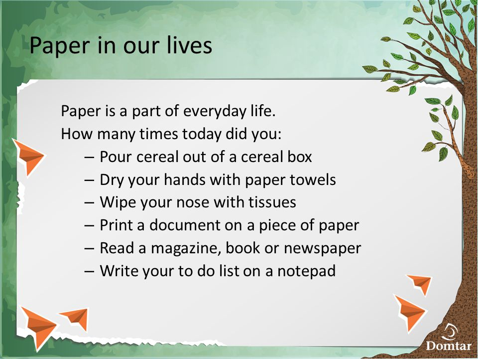 Paper in our lives Paper is a part of everyday life.