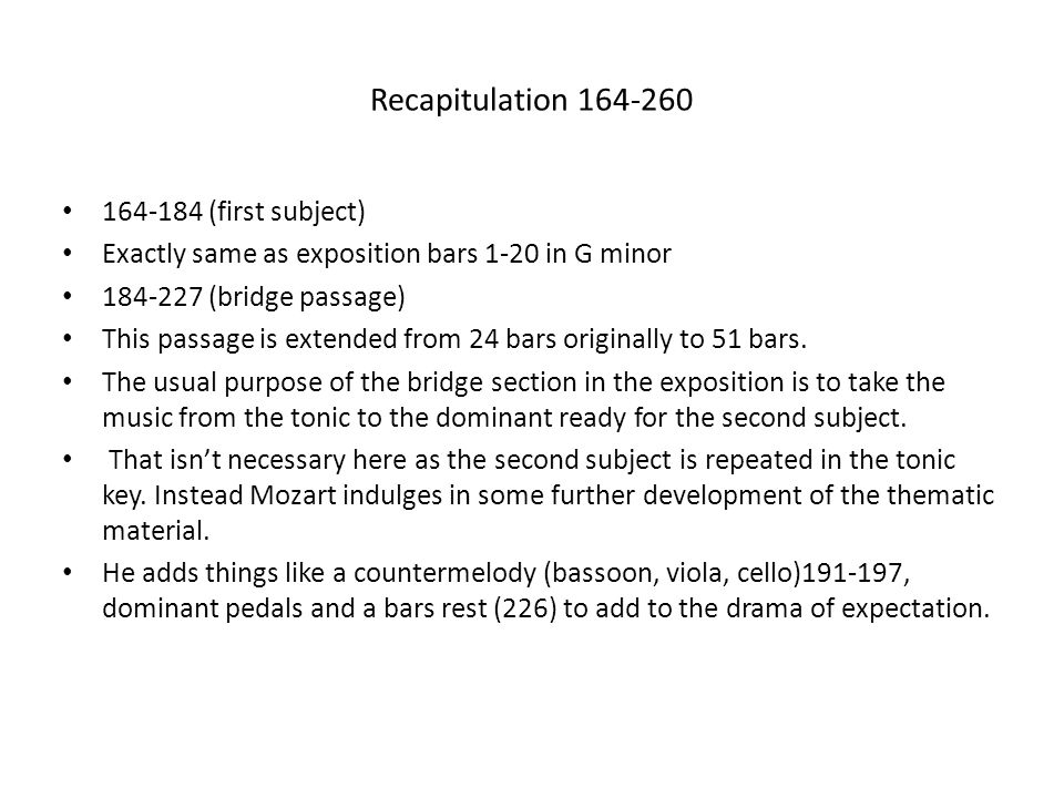 Recapitulation 164-260 164-184 (first subject) Exactly same as exposition bars 1-20 in G minor 184-227 (bridge passage) This passage is extended from