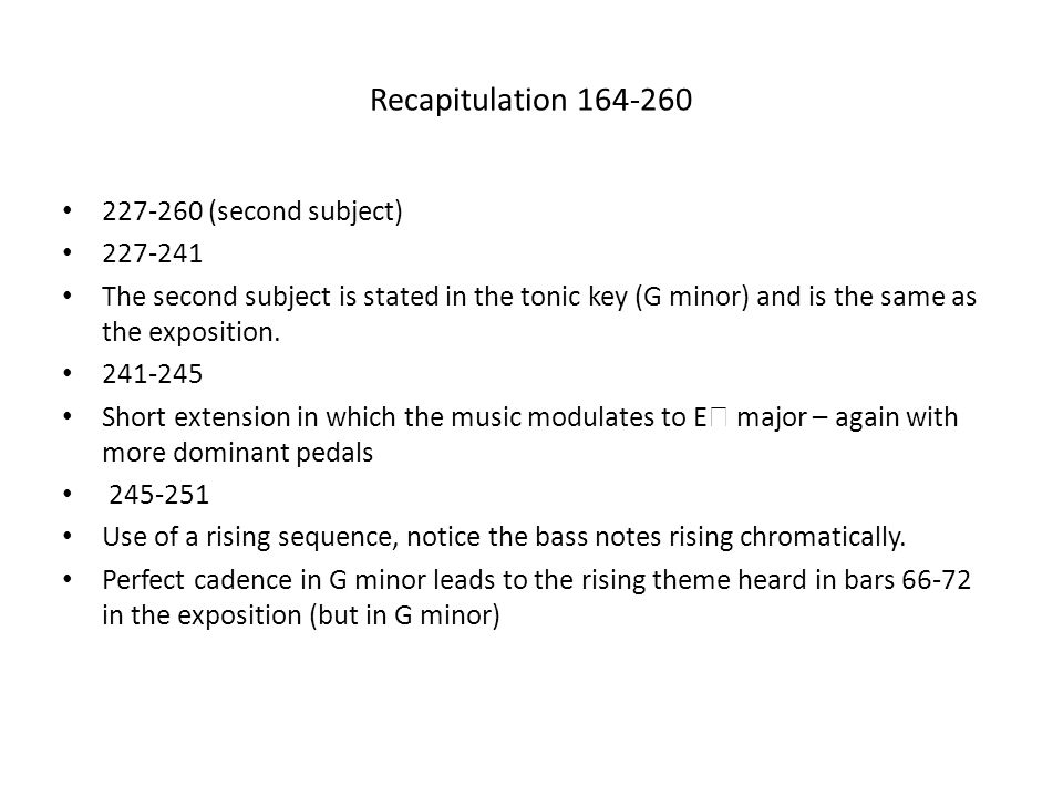 Recapitulation 164-260 227-260 (second subject) 227-241 The second subject is stated in the tonic key (G minor) and is the same as the exposition. 241
