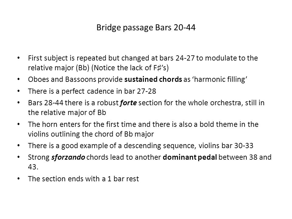 Bridge passage Bars 20-44 First subject is repeated but changed at bars 24-27 to modulate to the relative major (Bb) (Notice the lack of F ♯ 's) Oboes