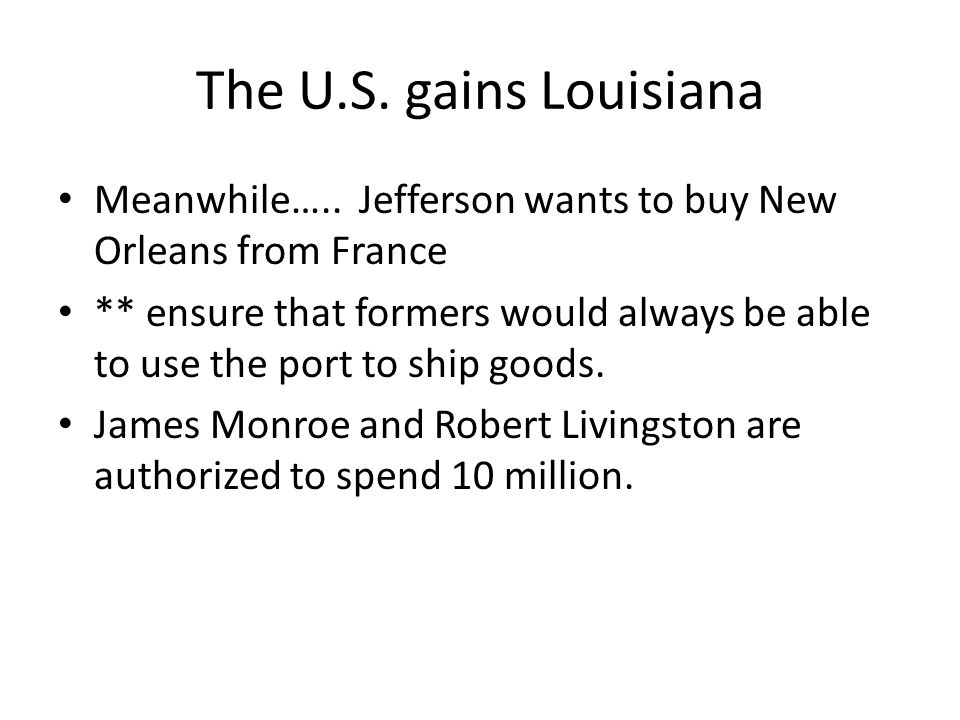 The U.S. gains Louisiana Meanwhile…..