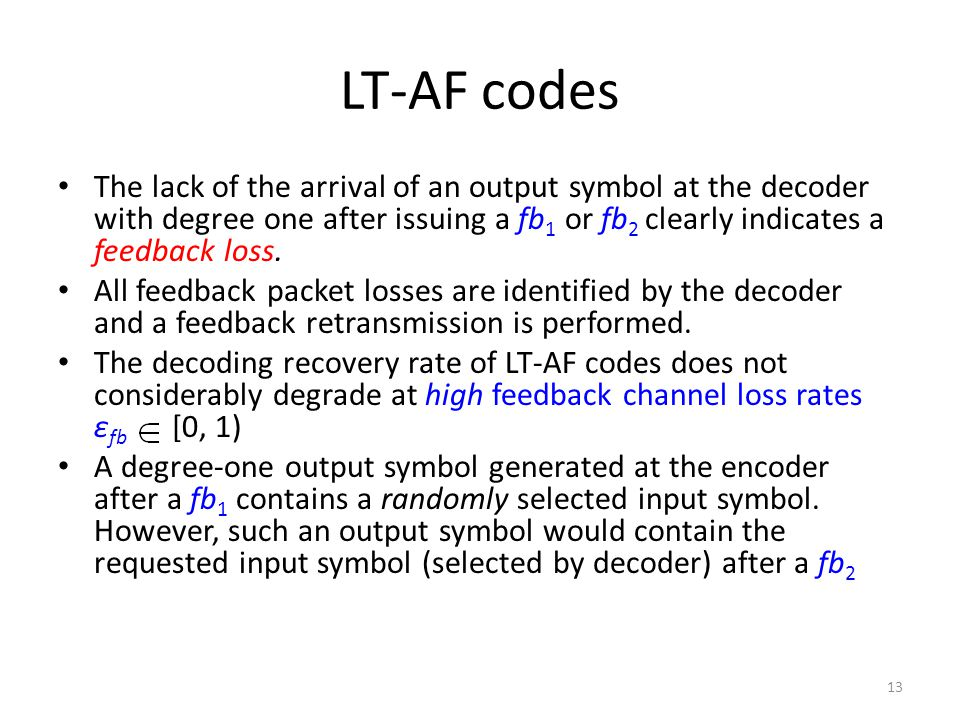 LT-AF codes The lack of the arrival of an output symbol at the decoder with degree one after issuing a fb 1 or fb 2 clearly indicates a feedback loss.