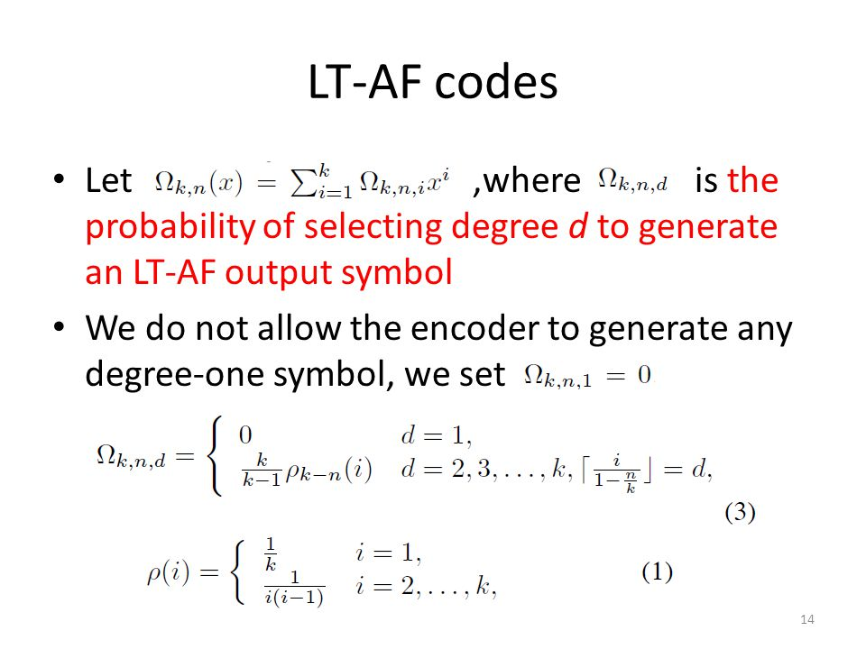 LT-AF codes Let,where is the probability of selecting degree d to generate an LT-AF output symbol We do not allow the encoder to generate any degree-one symbol, we set 14