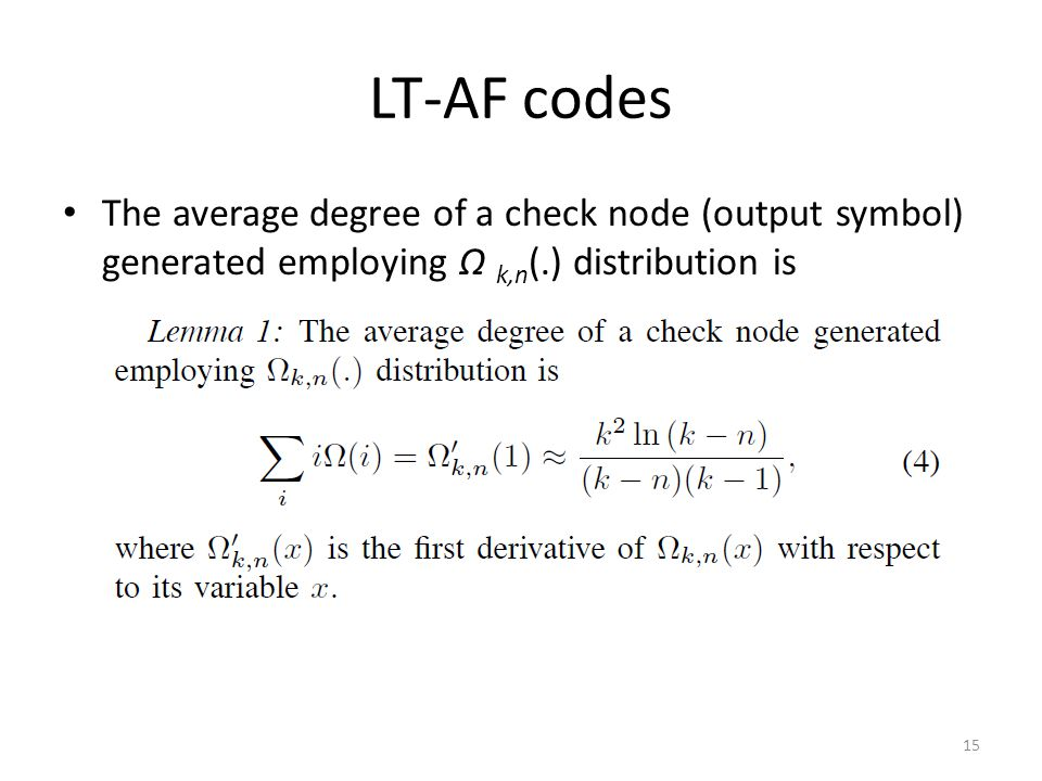 LT-AF codes The average degree of a check node (output symbol) generated employing Ω k,n (.) distribution is 15