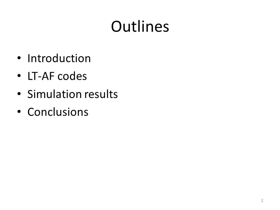 Outlines Introduction LT-AF codes Simulation results Conclusions 2