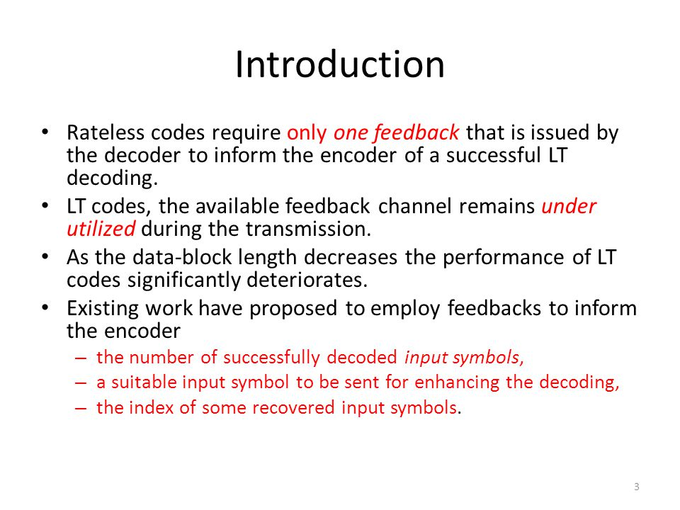 Introduction Rateless codes require only one feedback that is issued by the decoder to inform the encoder of a successful LT decoding.