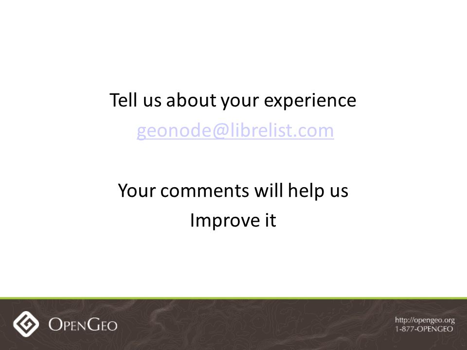 Tell us about your experience geonode@librelist.com Your comments will help us Improve it