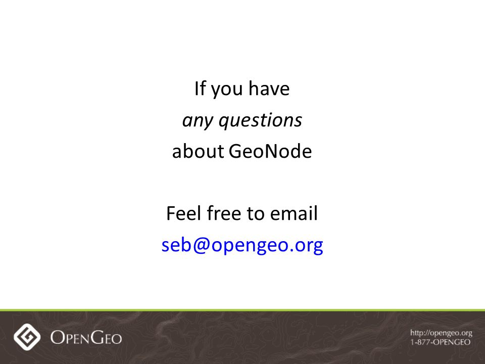 If you have any questions about GeoNode Feel free to email seb@opengeo.org