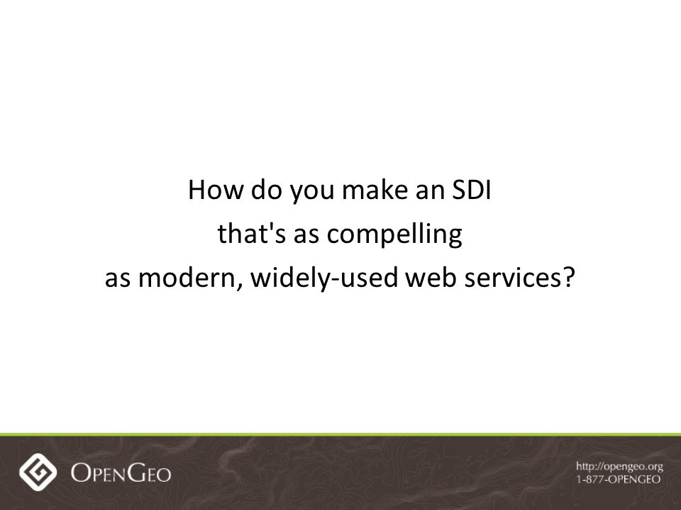 How do you make an SDI that s as compelling as modern, widely-used web services