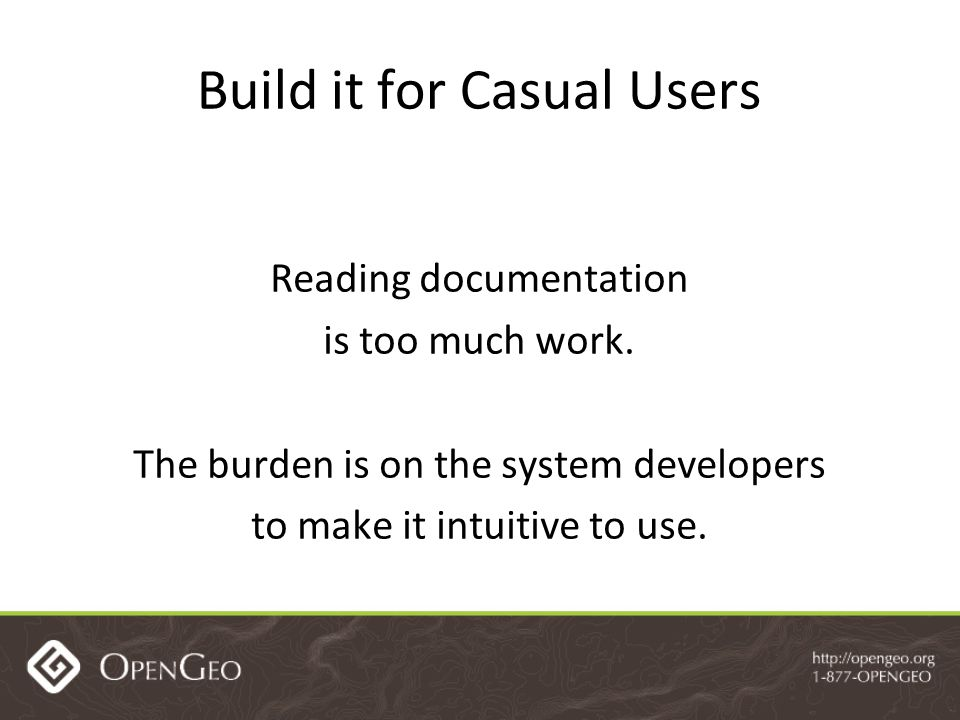 Build it for Casual Users Reading documentation is too much work.