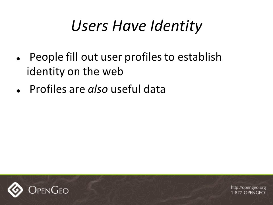 Users Have Identity People fill out user profiles to establish identity on the web Profiles are also useful data
