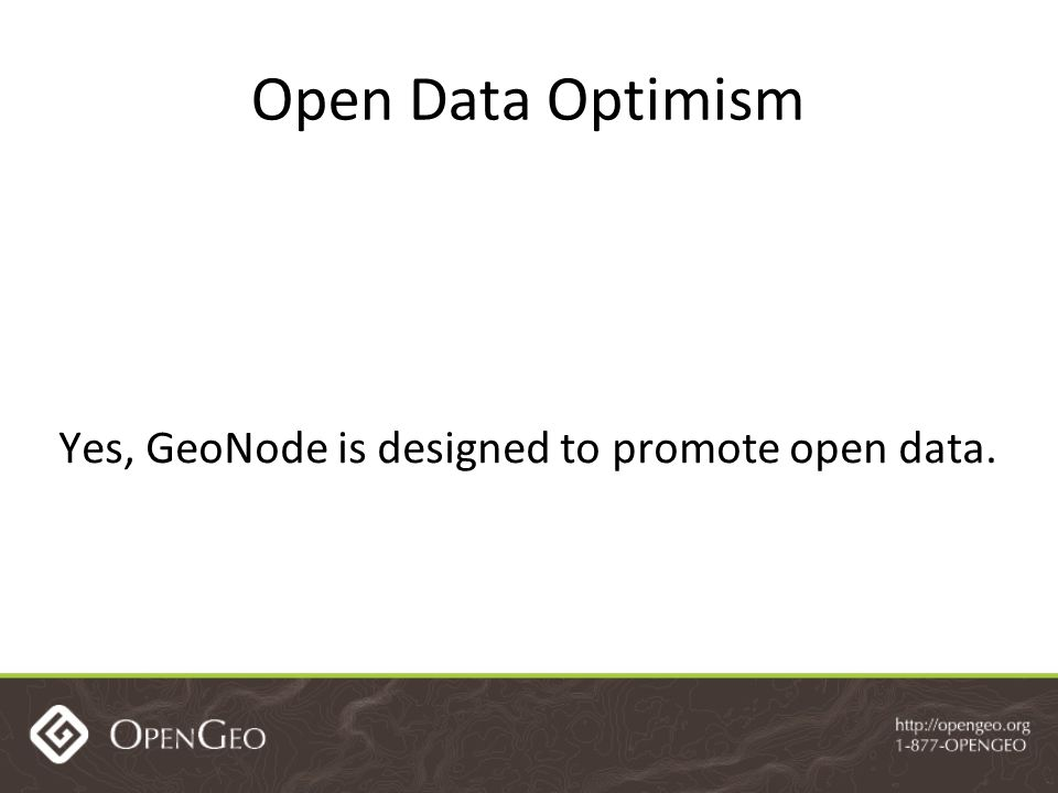 Open Data Optimism Yes, GeoNode is designed to promote open data.