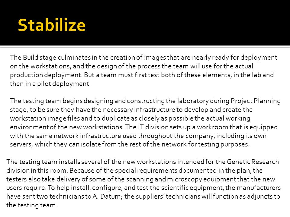 The Build stage culminates in the creation of images that are nearly ready for deployment on the workstations, and the design of the process the team will use for the actual production deployment.