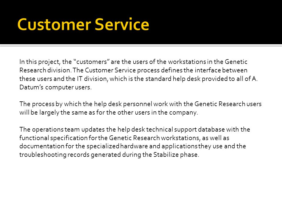 In this project, the customers are the users of the workstations in the Genetic Research division.