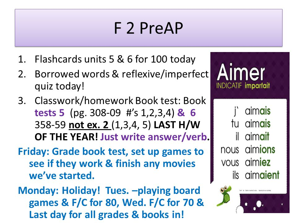 F 2 PreAP 1.Flashcards units 5 & 6 for 100 today 2.Borrowed words & reflexive/imperfect quiz today.