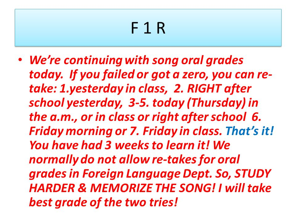 F 1 R We're continuing with song oral grades today.