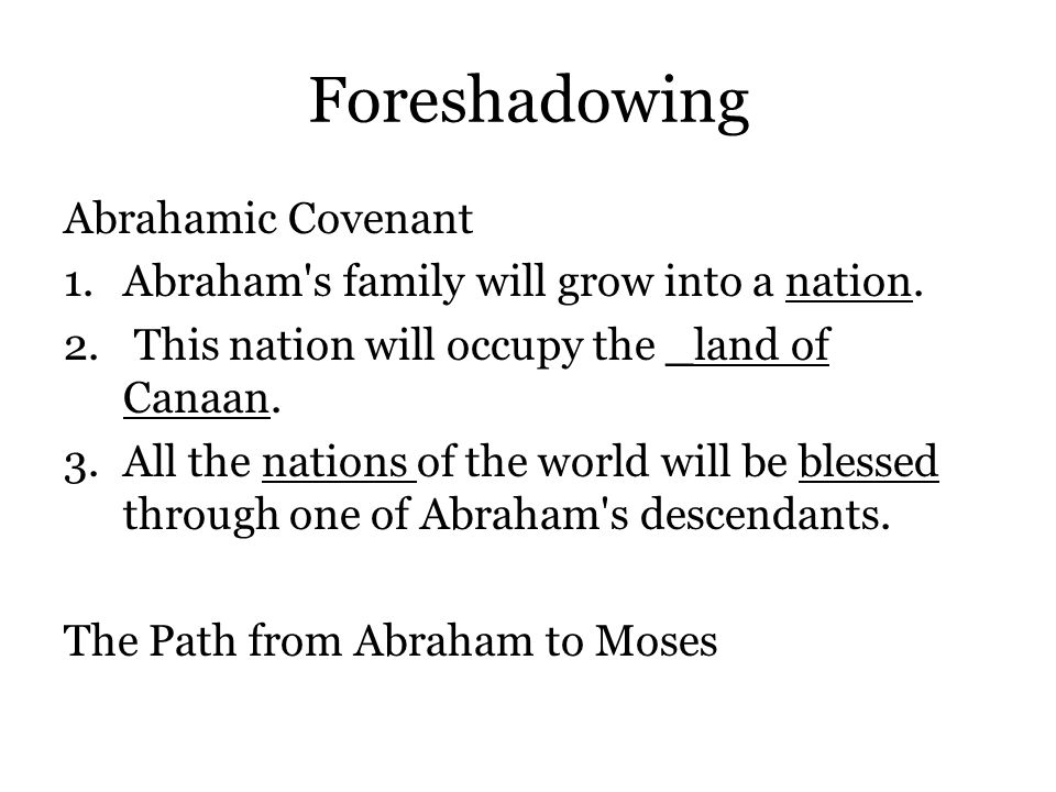 Foreshadowing Abrahamic Covenant 1.Abraham s family will grow into a nation.