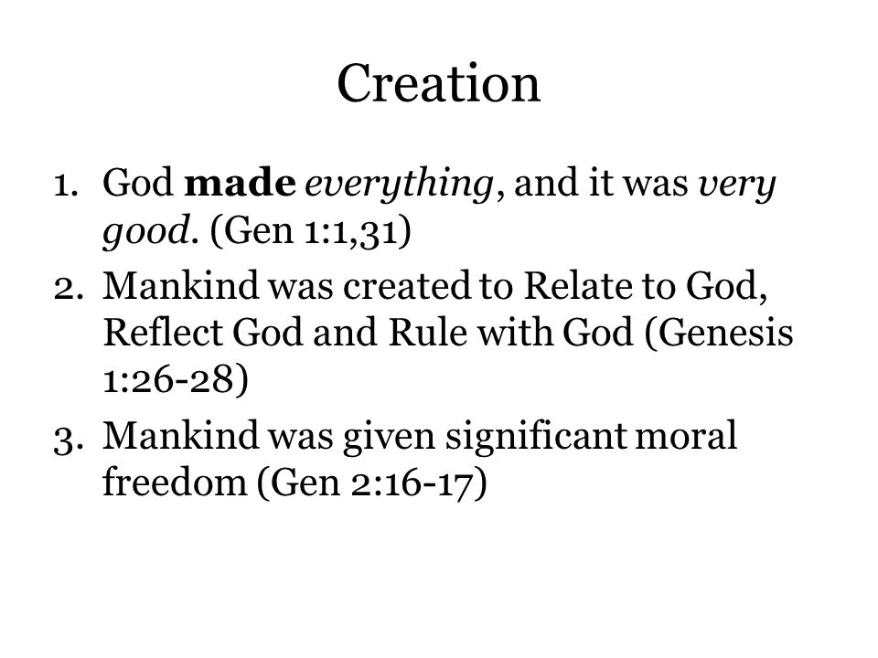 Creation 1.God made everything, and it was very good.