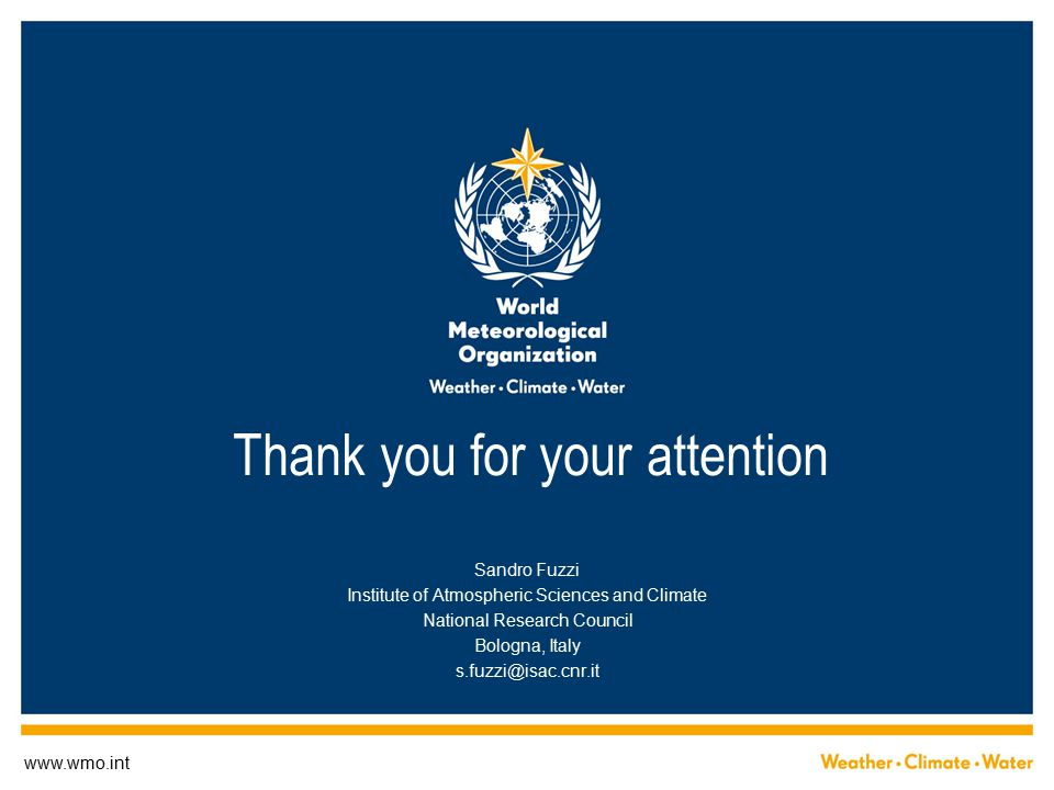 www.wmo.int Thank you for your attention Sandro Fuzzi Institute of Atmospheric Sciences and Climate National Research Council Bologna, Italy s.fuzzi@isac.cnr.it