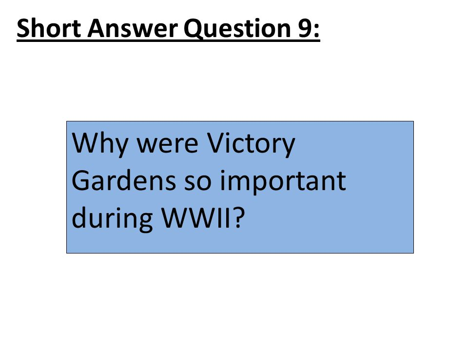 Short Answer Question 9: Why were Victory Gardens so important during WWII?
