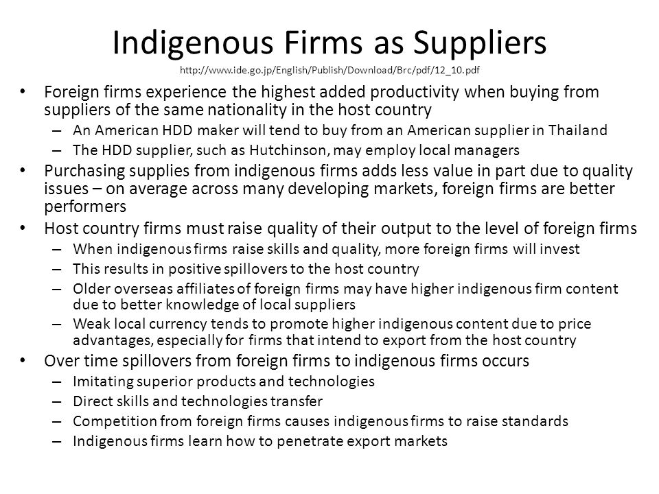 Indigenous Firms as Suppliers http://www.ide.go.jp/English/Publish/Download/Brc/pdf/12_10.pdf Foreign firms experience the highest added productivity