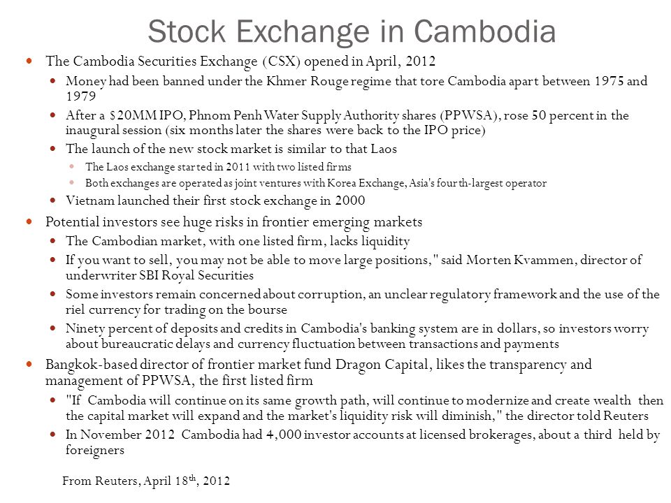Stock Exchange in Cambodia The Cambodia Securities Exchange (CSX) opened in April, 2012 Money had been banned under the Khmer Rouge regime that tore C