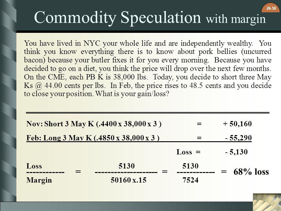 26-58 Nov: Short 3 May K (.4400 x 38,000 x 3 ) = + 50,160 Feb: Long 3 May K (.4850 x 38,000 x 3 ) = - 55,290 Loss = - 5,130 Loss 5130 5130 Margin 5016