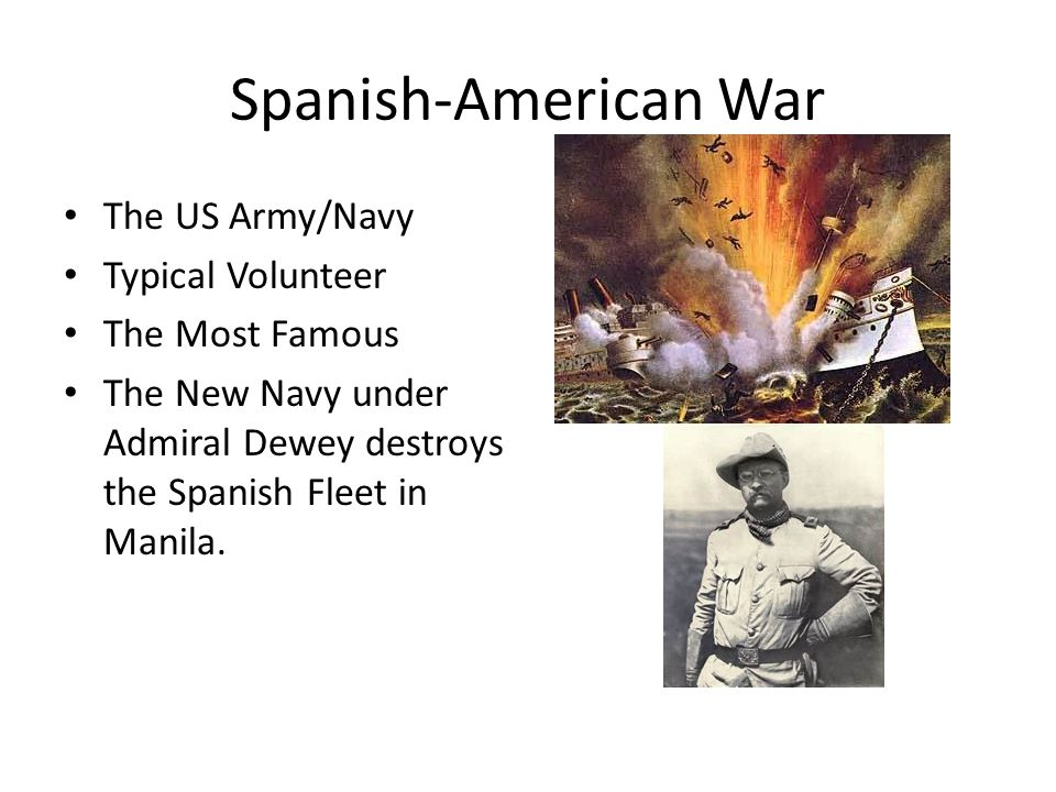 Spanish-American War The US Army/Navy Typical Volunteer The Most Famous The New Navy under Admiral Dewey destroys the Spanish Fleet in Manila.