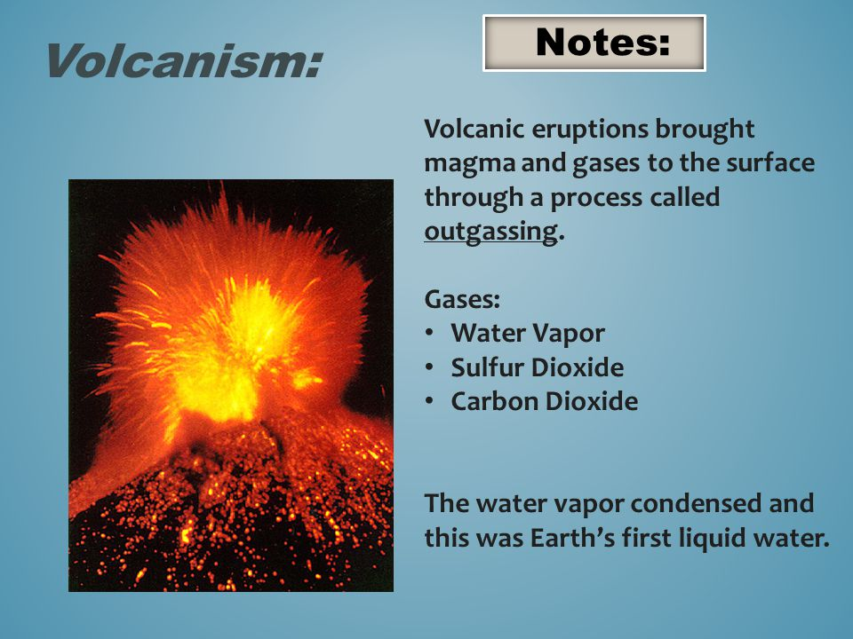 Volcanic eruptions brought magma and gases to the surface through a process called outgassing.