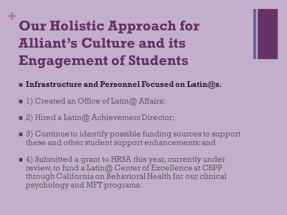 + Our Holistic Approach for Alliant's Culture and its Engagement of Students Multilingual, Multicultural & International Focus: To implement multilingual skills and abilities as an essential element of the curriculum and academic life of the institution.