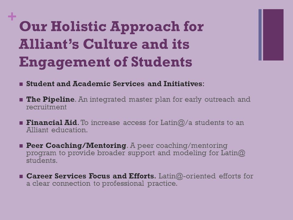 + Our Holistic Approach for Alliant's Culture and its Engagement of Students Infrastructure and Personnel Focused on Latin@s.