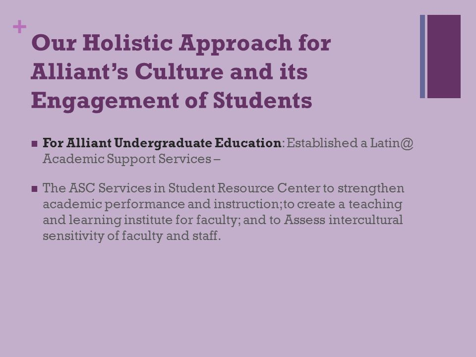 + Our Holistic Approach for Alliant's Culture and its Engagement of Students Student and Academic Services and Initiatives: The Pipeline.
