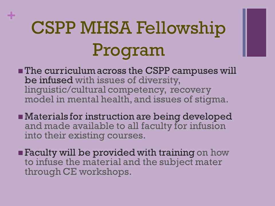+ CSPP MHSA Fellowship Program In 2009, CSPP has received a three-year grant from the state MHSA to provide $20,772 to 61 CSPP clinical psychology students.