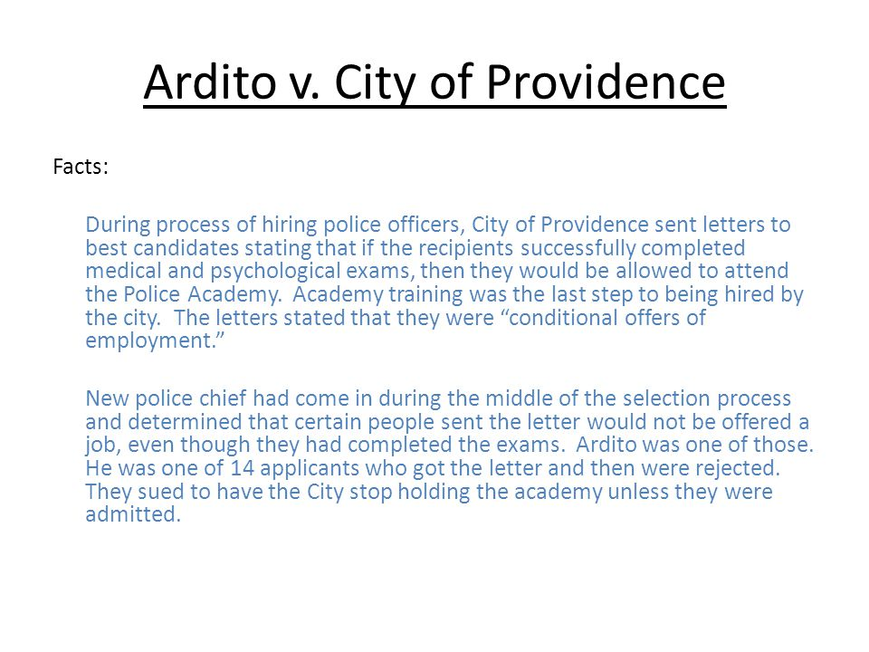 Ardito v. City of Providence Facts: During process of hiring police officers, City of Providence sent letters to best candidates stating that if the r