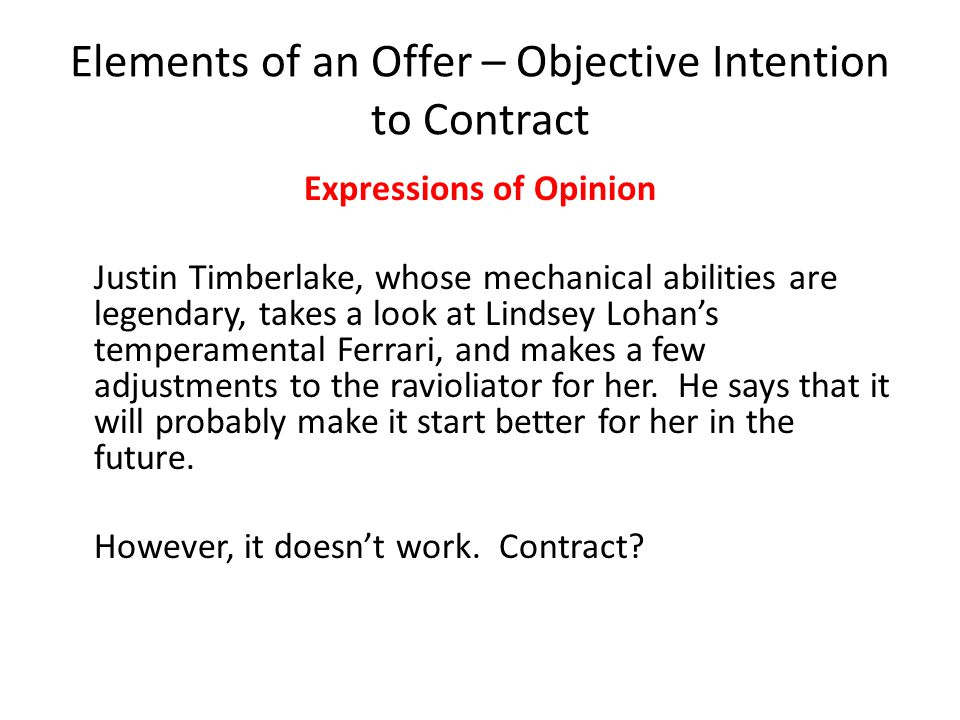 Elements of an Offer – Objective Intention to Contract Expressions of Opinion Justin Timberlake, whose mechanical abilities are legendary, takes a loo