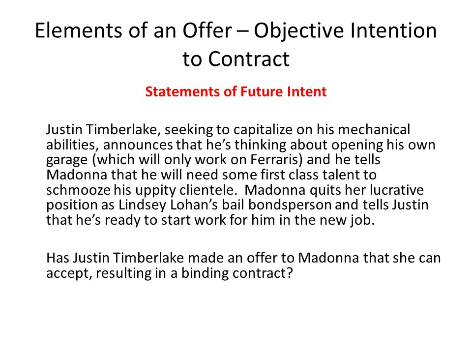 Elements of an Offer – Objective Intention to Contract Statements of Future Intent Justin Timberlake, seeking to capitalize on his mechanical abilitie