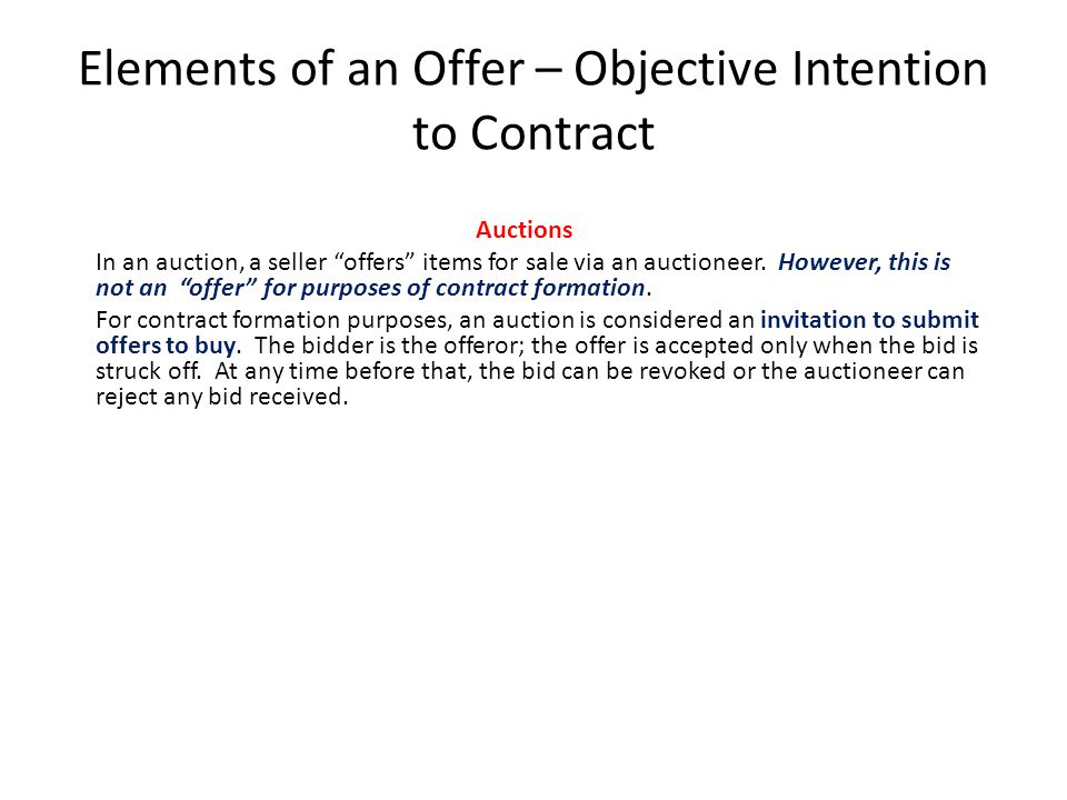 """Elements of an Offer – Objective Intention to Contract Auctions In an auction, a seller """"offers"""" items for sale via an auctioneer. However, this is no"""