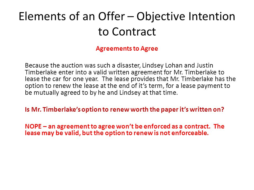 Elements of an Offer – Objective Intention to Contract Agreements to Agree Because the auction was such a disaster, Lindsey Lohan and Justin Timberlak