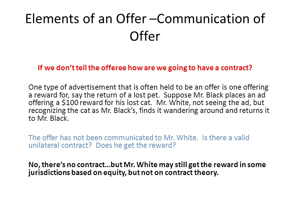Elements of an Offer –Communication of Offer If we don't tell the offeree how are we going to have a contract? One type of advertisement that is often