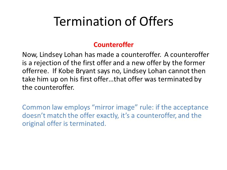 Termination of Offers Counteroffer Now, Lindsey Lohan has made a counteroffer. A counteroffer is a rejection of the first offer and a new offer by the