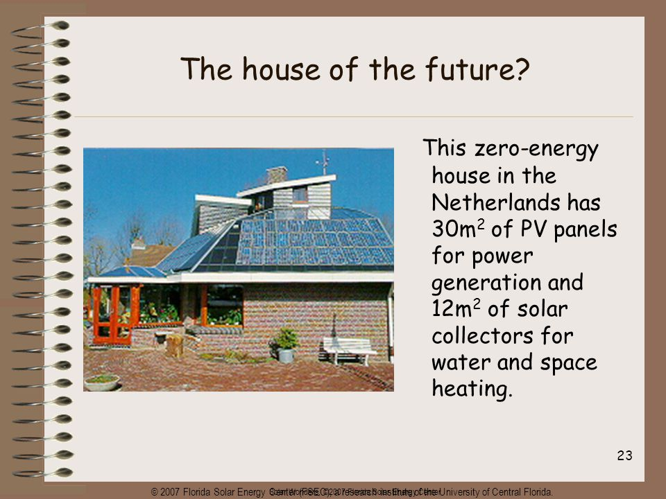 Solar Wonders, ©2007 Florida Solar Energy Center 23 The house of the future.