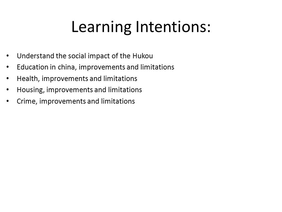 Learning Intentions: Understand the social impact of the Hukou Education in china, improvements and limitations Health, improvements and limitations Housing, improvements and limitations Crime, improvements and limitations