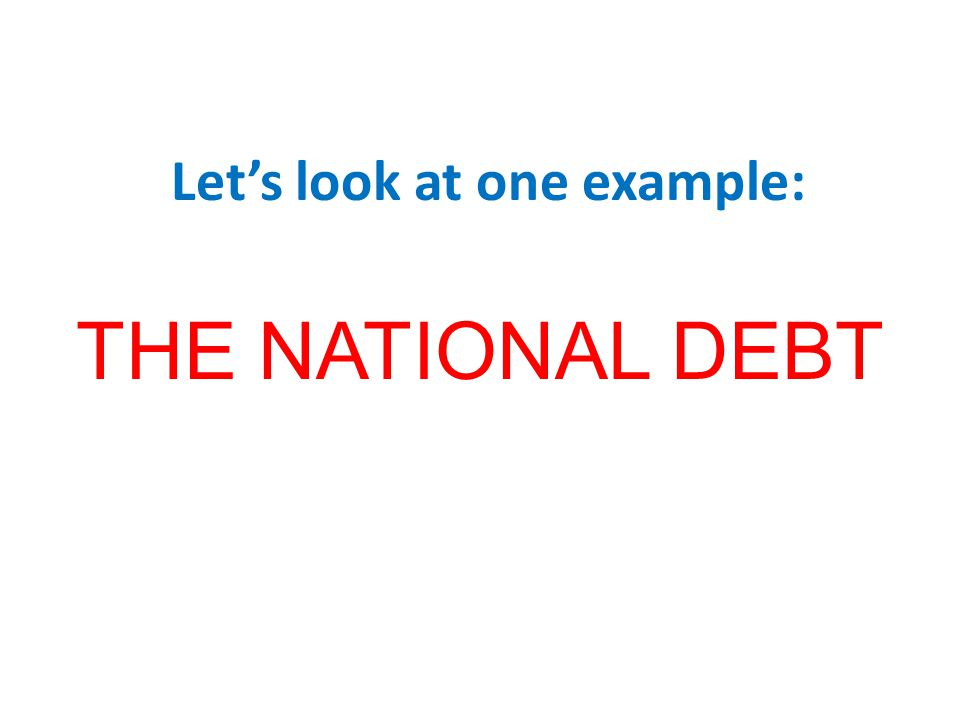 Let's look at one example: THE NATIONAL DEBT