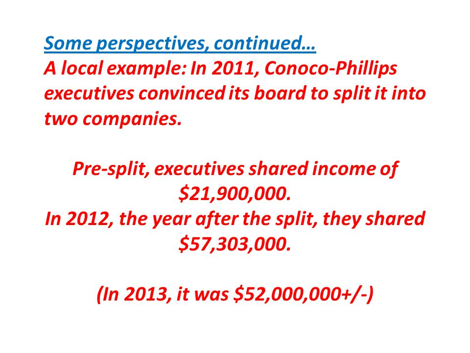 Some perspectives, continued… A local example: In 2011, Conoco-Phillips executives convinced its board to split it into two companies. Pre-split, exec