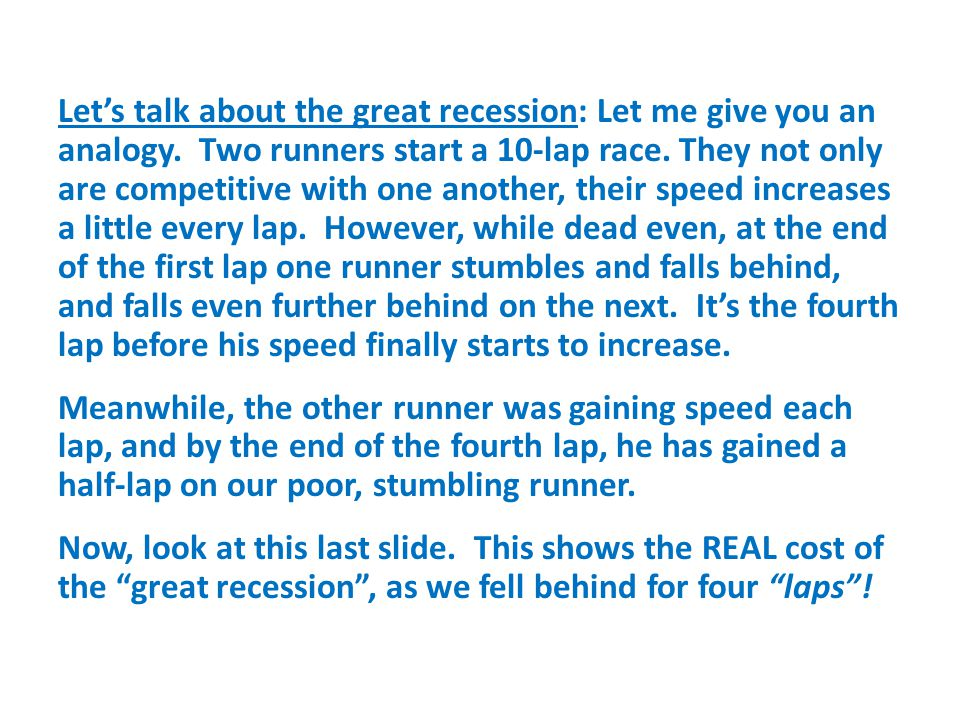 Let's talk about the great recession: Let me give you an analogy. Two runners start a 10-lap race. They not only are competitive with one another, the