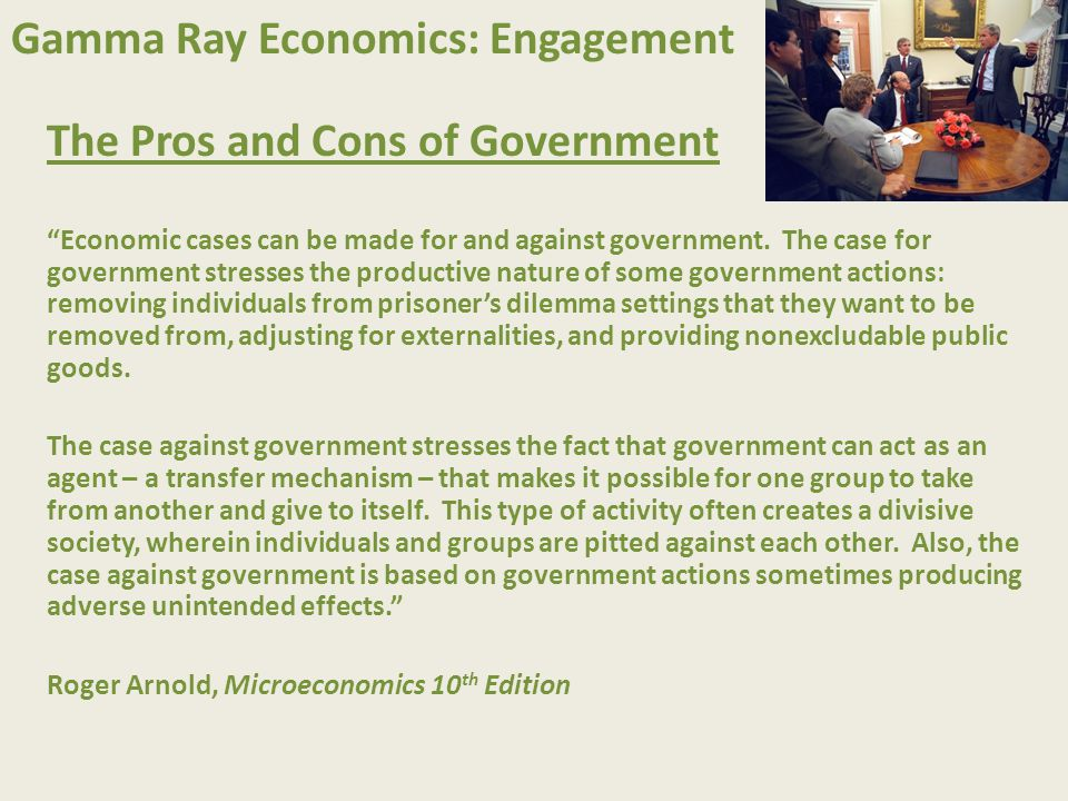 "Gamma Ray Economics: Engagement The Pros and Cons of Government ""Economic cases can be made for and against government. The case for government stress"