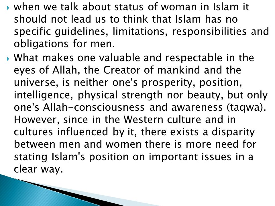  when we talk about status of woman in Islam it should not lead us to think that Islam has no specific guidelines, limitations, responsibilities and obligations for men.
