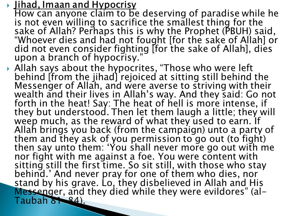  Jihad, Imaan and Hypocrisy How can anyone claim to be deserving of paradise while he is not even willing to sacrifice the smallest thing for the sake of Allah.